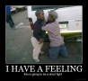 Funny Pictures - I Have a Feeling...